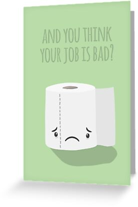 And you think your job is bad card greeting cards by imjustmike and you think your job is bad card by imjustmike m4hsunfo