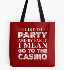 I LIKE TO PARTY AND BY PARTY I MEAN GO TO THE CASINO Tote Bag