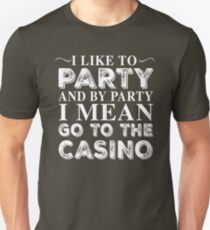 I LIKE TO PARTY AND BY PARTY I MEAN GO TO THE CASINO T-Shirt