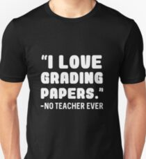 I love grading papers -no teacher ever T-Shirt