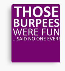 Those Burpees Were Fun  Canvas Print