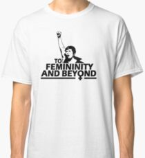 TO FEMININITY AND BEYOND Classic T-Shirt