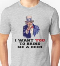 I WANT YOU TO BRING ME A BEER Unisex T-Shirt