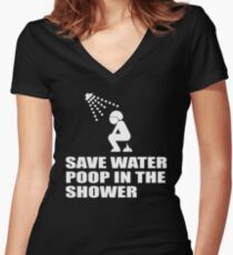 SAVE WATER, POOP IN THE SHOWER Women's Fitted V-Neck T-Shirt