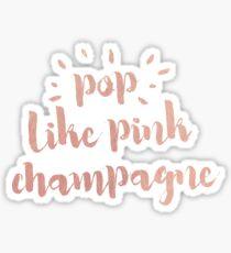 Pop like Pink Champagne Sticker
