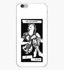Of Course It Hurts iPhone Case