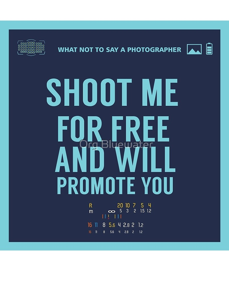 What NOT to Say to a Photographer  - shoot me for free and will promote you by Gustavo  Rojas