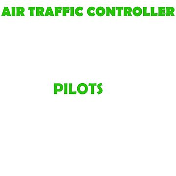Aviation Air Traffic Controllers - We tell pilots where to go by skyhawktees