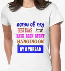 Quilter hanging on by a thread T-Shirt Womens Fitted T-Shirt