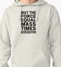 May The Force Equal The Mass Times Acceleration Pullover Hoodie