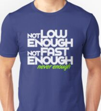 Not low enough, Not fast enough, Never enough (7) T-Shirt