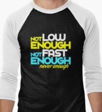 Not low enough, Not fast enough, Never enough (5) Men's Baseball ¾ T-Shirt