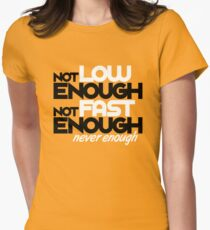 Not low enough, Not fast enough, Never enough (3) Women's Fitted T-Shirt