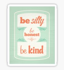 Be Silly Be Honest Be Kind Sticker