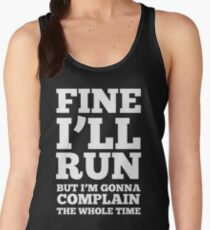 Fine i'll run but I'm gonna complain the whole time Women's Tank Top