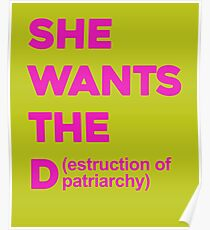 She Wants The Destruction Of Patriarchy Poster