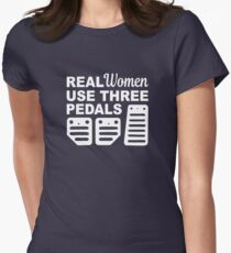 Real Women Use Three Pedals  - Funny Car Women's Fitted T-Shirt