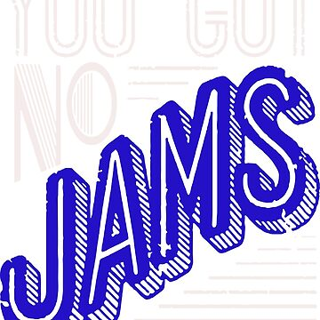 You Got No Jams by thebadman811