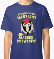 Everybody knows badger loves mashed potatoes! Classic T-Shirt