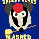 Everybody knows badger loves mashed potatoes! by Steampunkd
