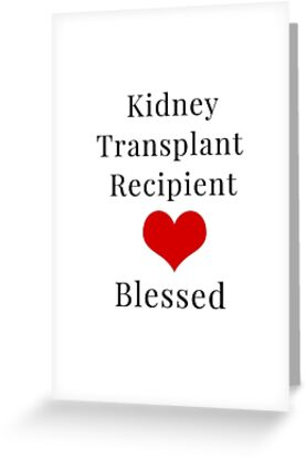 Kidney organ transplant recipient love blessed greeting cards by kidney organ transplant recipient love blessed by coutureadore m4hsunfo