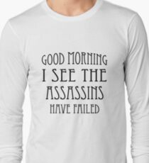 Good Morning, I See the Assassins Have Failed T-Shirt