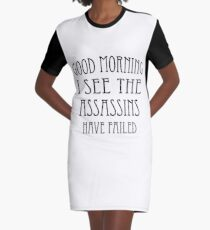 Good Morning, I See the Assassins Have Failed Graphic T-Shirt Dress