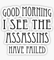 Good Morning, I See the Assassins Have Failed Sticker