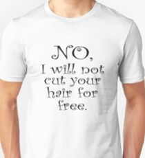 No, I wont cut your hair for free Unisex T-Shirt