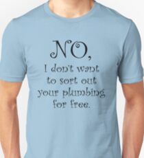 No, I dont want to sort out your plumbing Unisex T-Shirt