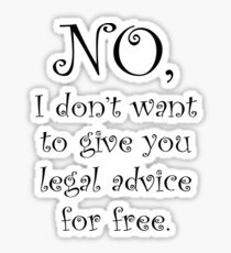 No I dont want to give you legal advice for free Sticker