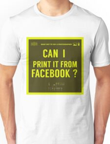 What NOT to Say to a Photographer  - i can print it from facebook ? Unisex T-Shirt