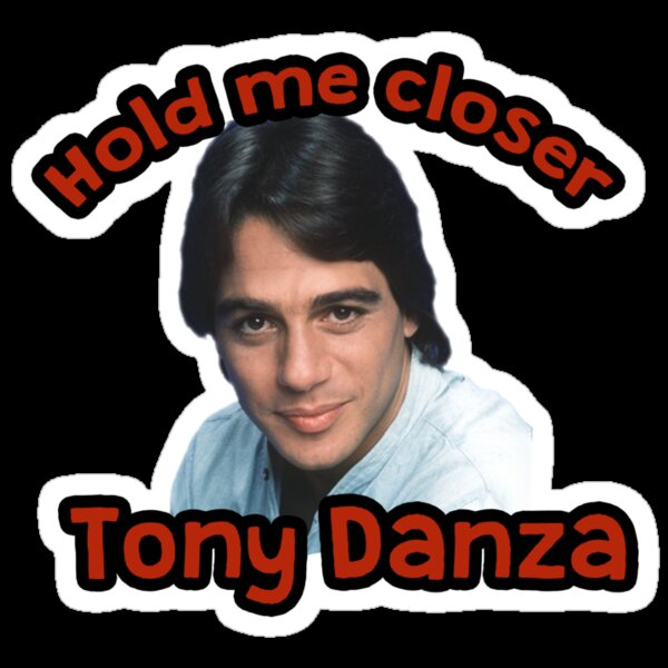 """Hold me closer Tony Danza"" Stickers by gilbertop 