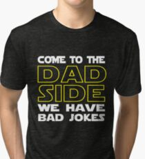 Come To The Dad Side  - We Have Some Bad Jokes Tri-blend T-Shirt
