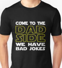 Come To The Dad Side  - We Have Some Bad Jokes T-Shirt