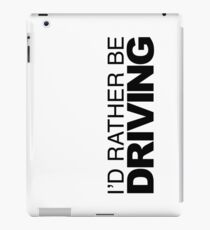 Id rather be Driving iPad Case/Skin