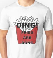 Fries are Done T-Shirt