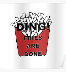 Fries are Done Poster