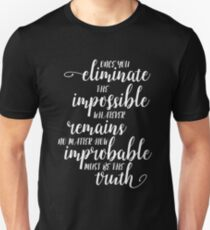 Once You Eliminate The Impossible, Whatever Remains, No Matter How Improbable, Must Be The Truth T-Shirt
