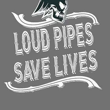 Loud Pipes Save Lives Biker Motif by gharkness
