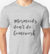 Mermaids don't do homework T-Shirt
