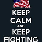 Keep Calm and Keep Fighting by fishbiscuit