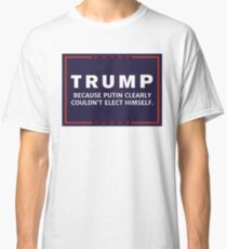 Anti-Trump Putin Elected You Classic T-Shirt