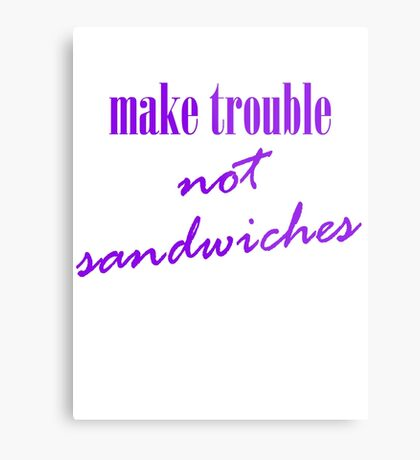 Make trouble, not sandwiches Metal Print