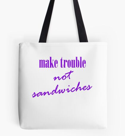Make trouble, not sandwiches Tote Bag
