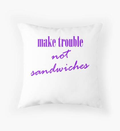 Make trouble, not sandwiches Throw Pillow