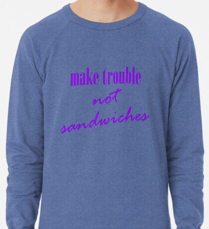 Make trouble, not sandwiches Lightweight Sweatshirt