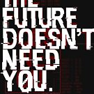 The Future Doesn't Need You by 01Graphics
