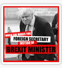 Boris Johnson - When she makes you foreign secretary instead of Brexit minister  Sticker