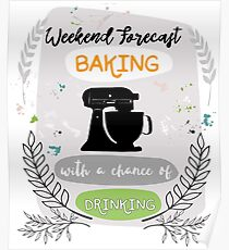 Baking with a Chance of Drinking -  Weekend Forecast Poster